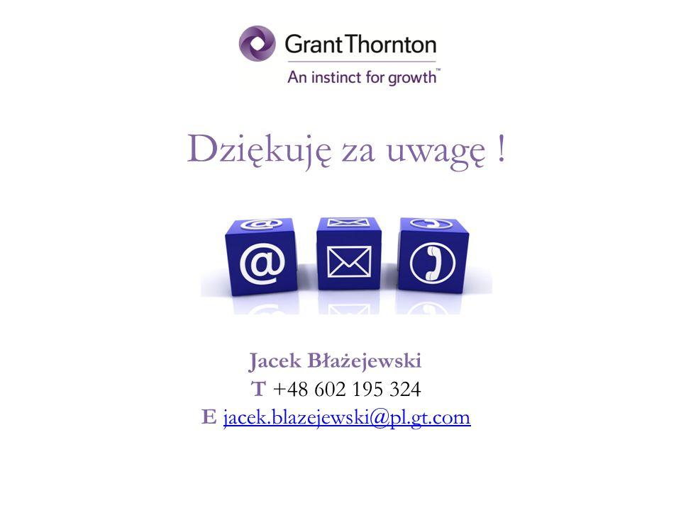 Dziękuję za uwagę ! Jacek Błażejewski T +48 602 195 324 E jacek.blazejewski@pl.gt.comjacek.blazejewski@pl.gt.com