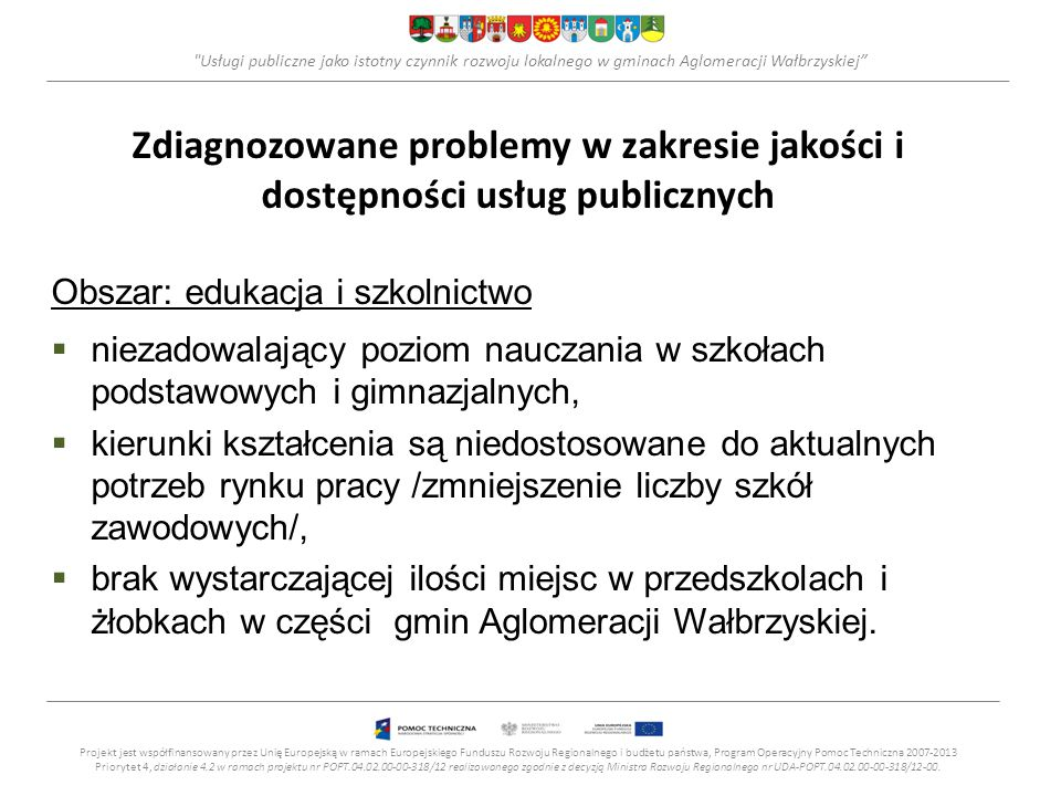 Usługi publiczne jako istotny czynnik rozwoju lokalnego w gminach Aglomeracji Wałbrzyskiej Obszar edukacja i szkolnictwo (2) +Realizacja projektów wyrównujących szanse edukacyjne dzieci i młodzieży.