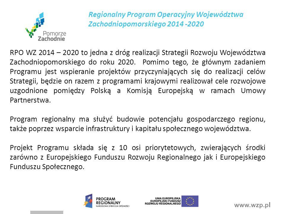 www.wzp.p l RPO WZ 2014 – 2020 to jedna z dróg realizacji Strategii Rozwoju Województwa Zachodniopomorskiego do roku 2020. Pomimo tego, że głównym zad