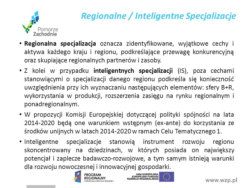 www.wzp.p l Zarząd Województwa Zachodniopomorskiego 22 stycznia 2014 roku uchwałą nr 93/14 przyjął Założenia do procesu inteligentnych specjalizacji województwa zachodniopomorskiego.