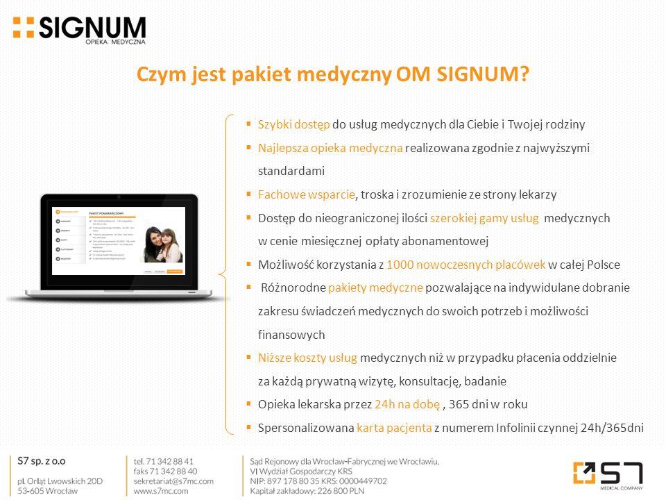 Czym jest pakiet medyczny OM SIGNUM?  Szybki dostęp do usług medycznych dla Ciebie i Twojej rodziny  Najlepsza opieka medyczna realizowana zgodnie z