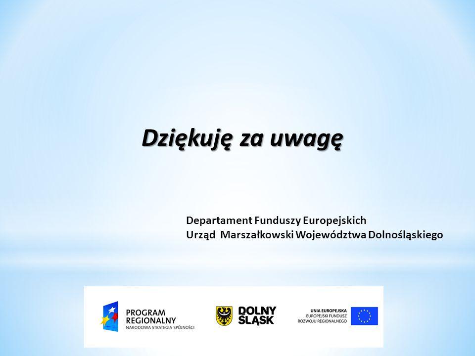Dziękuję za uwagę Departament Funduszy Europejskich Urząd Marszałkowski Województwa Dolnośląskiego