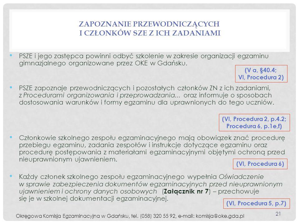ZAPOZNANIE PRZEWODNICZĄCYCH I CZŁONKÓW SZE Z ICH ZADANIAMI PSZE i jego zastępca powinni odbyć szkolenie w zakresie organizacji egzaminu gimnazjalnego organizowane przez OKE w Gdańsku.