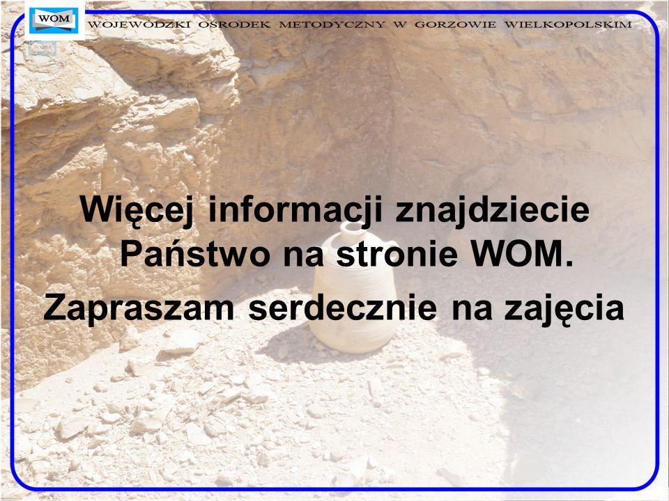 Więcej informacji znajdziecie Państwo na stronie WOM. Zapraszam serdecznie na zajęcia