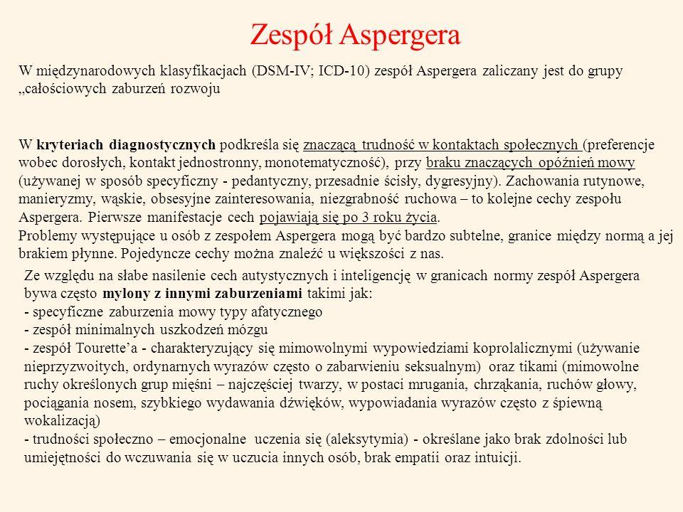 """Zespół Aspergera W międzynarodowych klasyfikacjach (DSM-IV; ICD-10) zespół Aspergera zaliczany jest do grupy """"całościowych zaburzeń rozwoju W kryteria"""