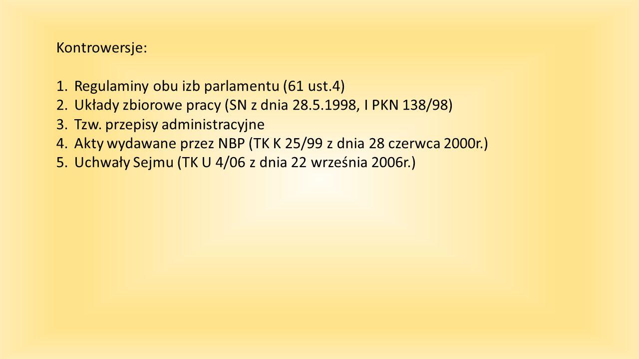 Kontrowersje: 1.Regulaminy obu izb parlamentu (61 ust.4) 2.Układy zbiorowe pracy (SN z dnia 28.5.1998, I PKN 138/98) 3.Tzw. przepisy administracyjne 4