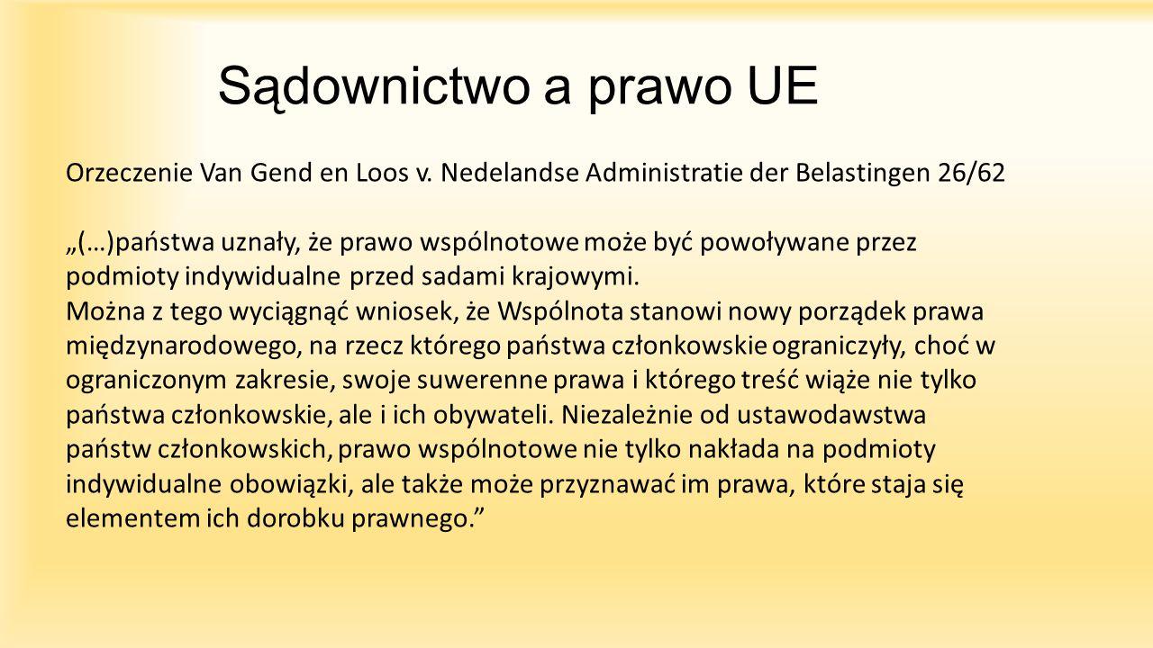 """Sądownictwo a prawo UE Orzeczenie Van Gend en Loos v. Nedelandse Administratie der Belastingen 26/62 """"(…)państwa uznały, że prawo wspólnotowe może być"""
