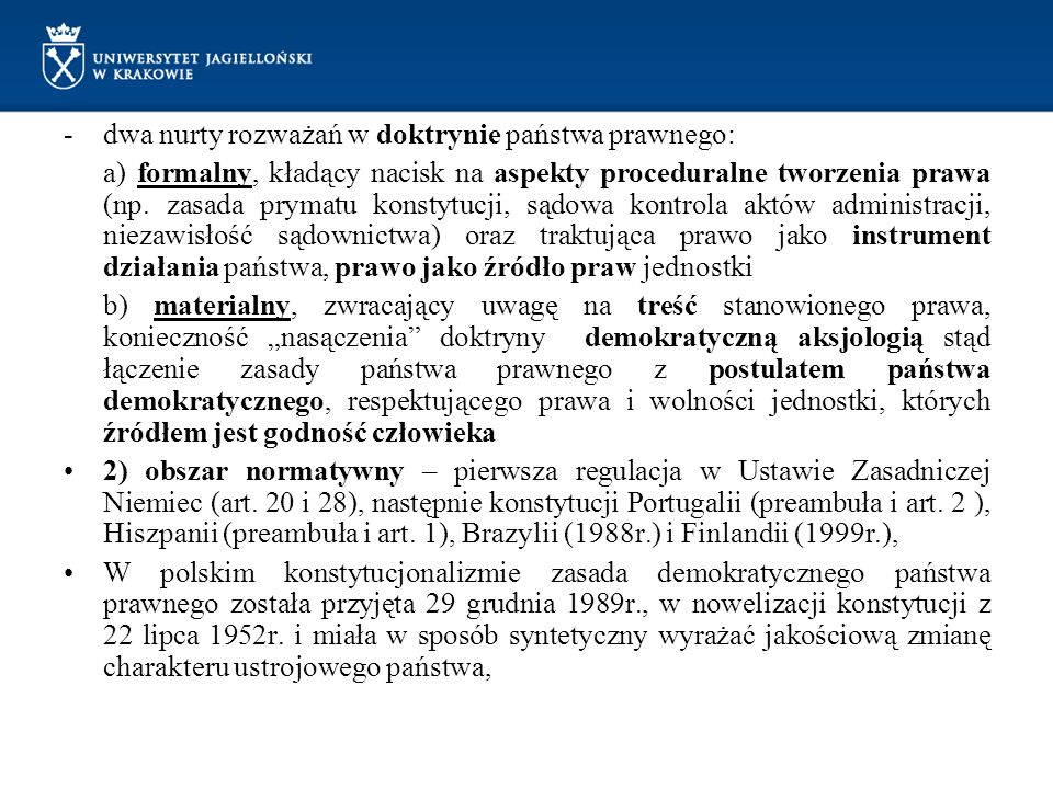 -dwa nurty rozważań w doktrynie państwa prawnego: a) formalny, kładący nacisk na aspekty proceduralne tworzenia prawa (np. zasada prymatu konstytucji,