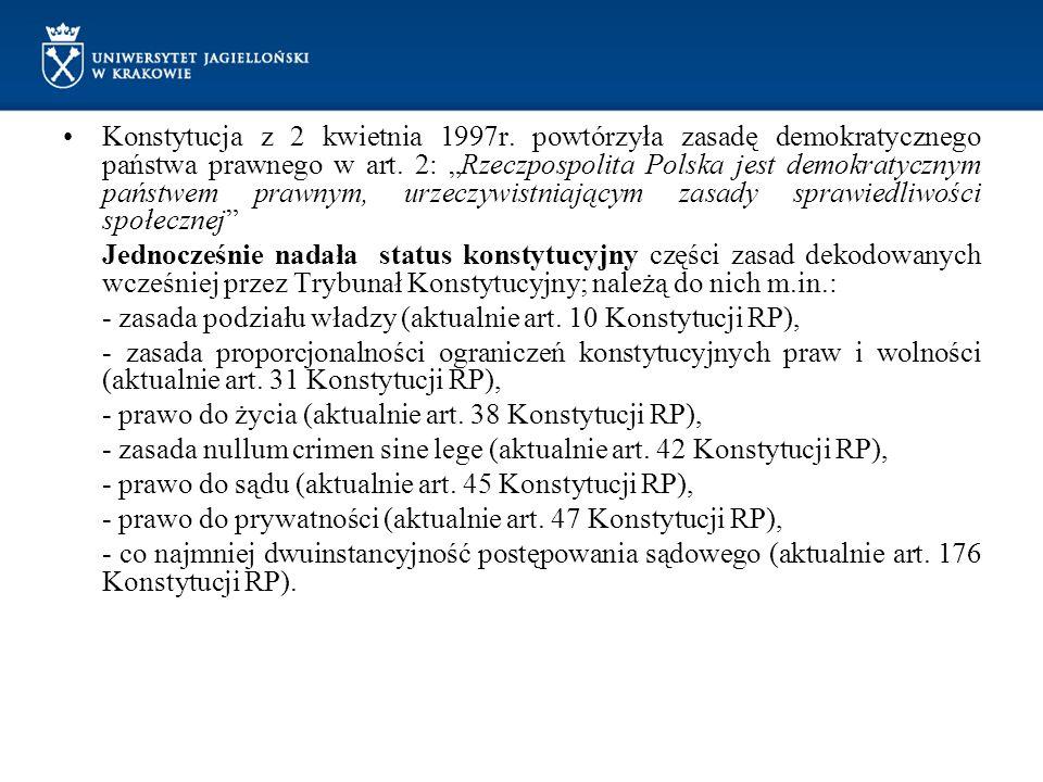 """Konstytucja z 2 kwietnia 1997r. powtórzyła zasadę demokratycznego państwa prawnego w art. 2: """"Rzeczpospolita Polska jest demokratycznym państwem prawn"""