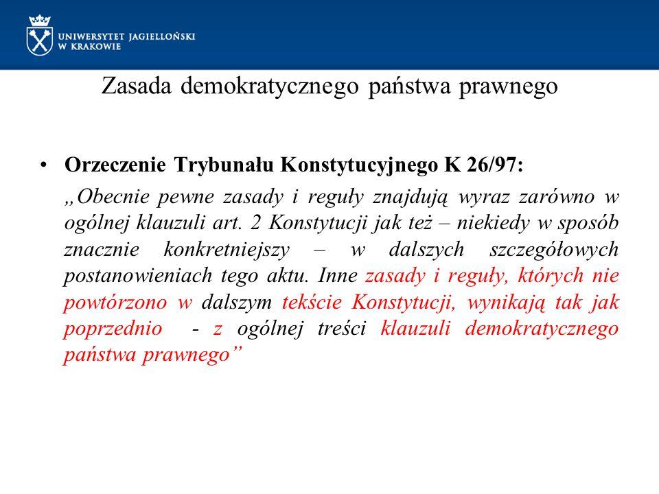 """Zasada demokratycznego państwa prawnego Orzeczenie Trybunału Konstytucyjnego K 26/97: """"Obecnie pewne zasady i reguły znajdują wyraz zarówno w ogólnej klauzuli art."""