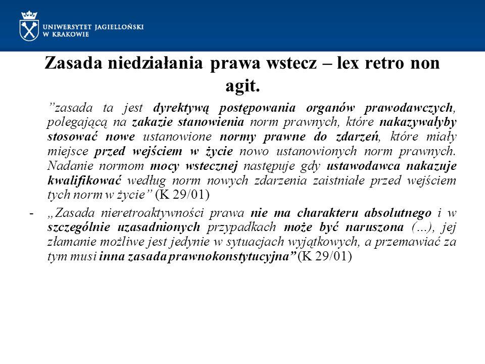 """Zasada niedziałania prawa wstecz – lex retro non agit. """"zasada ta jest dyrektywą postępowania organów prawodawczych, polegającą na zakazie stanowienia"""