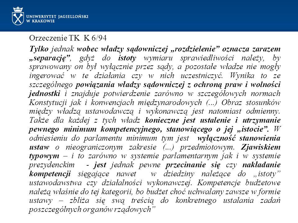 """Orzeczenie TK K 6/94 Tylko jednak wobec władzy sądowniczej """"rozdzielenie oznacza zarazem """"separację , gdyż do istoty wymiaru sprawiedliwości należy, by sprawowany on był wyłącznie przez sądy, a pozostałe władze nie mogły ingerować w te działania czy w nich uczestniczyć."""
