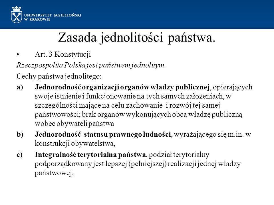Zasada jednolitości państwa. Art. 3 Konstytucji Rzeczpospolita Polska jest państwem jednolitym. Cechy państwa jednolitego: a)Jednorodność organizacji