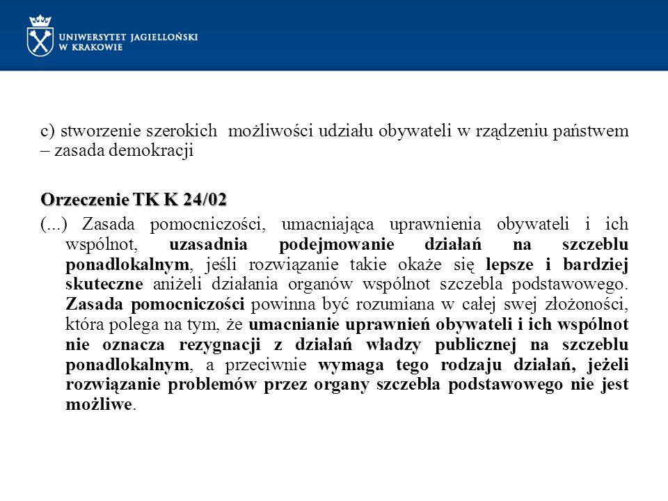c) stworzenie szerokich możliwości udziału obywateli w rządzeniu państwem – zasada demokracji Orzeczenie TK K 24/02 (...) Zasada pomocniczości, umacni