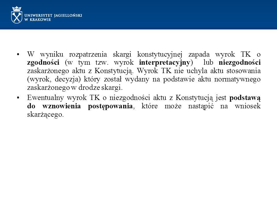 W wyniku rozpatrzenia skargi konstytucyjnej zapada wyrok TK o zgodności (w tym tzw. wyrok interpretacyjny) lub niezgodności zaskarżonego aktu z Konsty