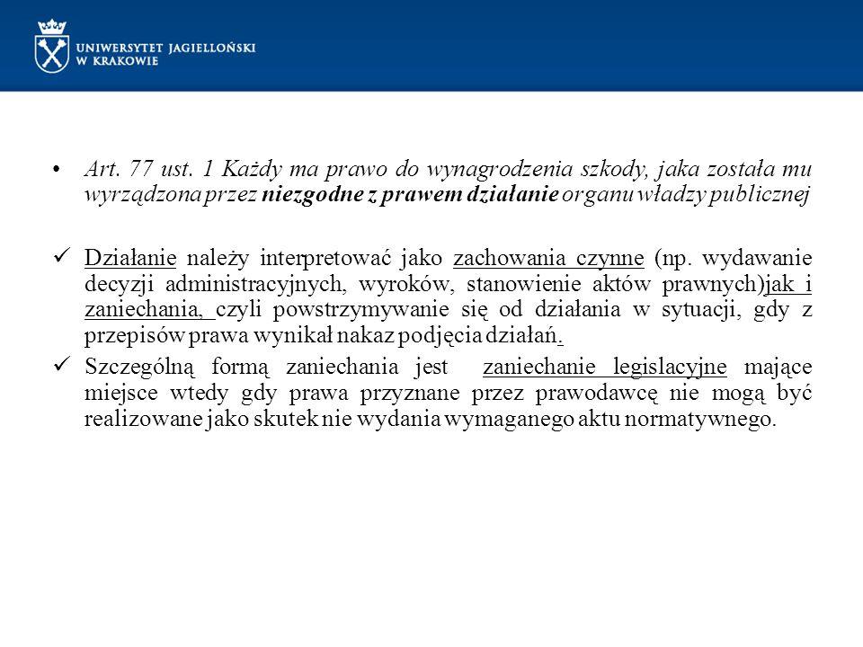 Art. 77 ust. 1 Każdy ma prawo do wynagrodzenia szkody, jaka została mu wyrządzona przez niezgodne z prawem działanie organu władzy publicznej Działani