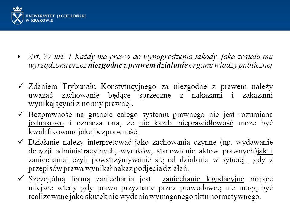 Art. 77 ust. 1 Każdy ma prawo do wynagrodzenia szkody, jaka została mu wyrządzona przez niezgodne z prawem działanie organu władzy publicznej Zdaniem