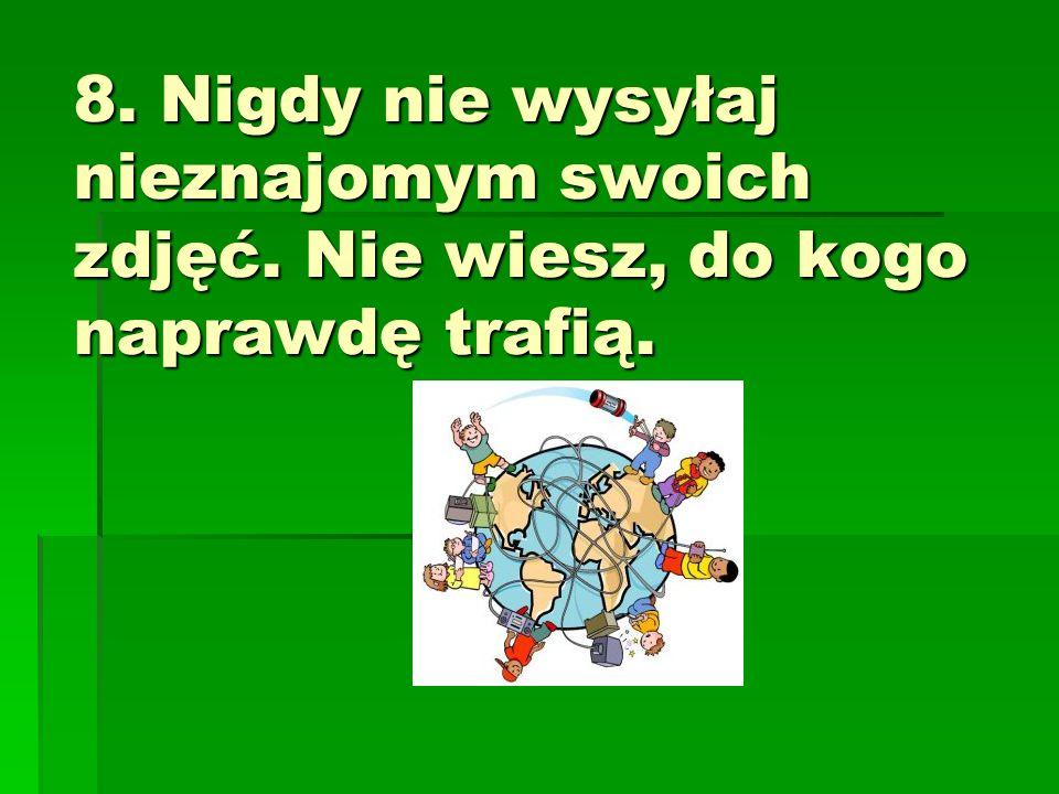 9.Nie dokuczaj innym. Pamiętaj, że w Internecie obowiązuje zasada nieużywania brzydkich słów.