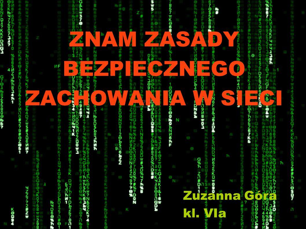 ZNAM ZASADY BEZPIECZNEGO ZACHOWANIA W SIECI Zuzanna Góra kl. VIa
