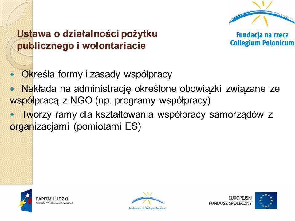 Ustawa o działalności pożytku publicznego i wolontariacie Określa formy i zasady współpracy Nakłada na administrację określone obowiązki związane ze współpracą z NGO (np.