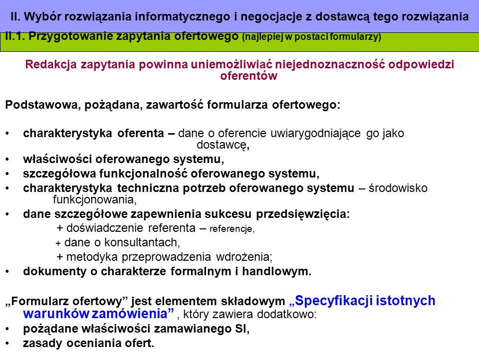 II. Wybór rozwiązania informatycznego i negocjacje z dostawcą tego rozwiązania II.1. Przygotowanie zapytania ofertowego (najlepiej w postaci formularz