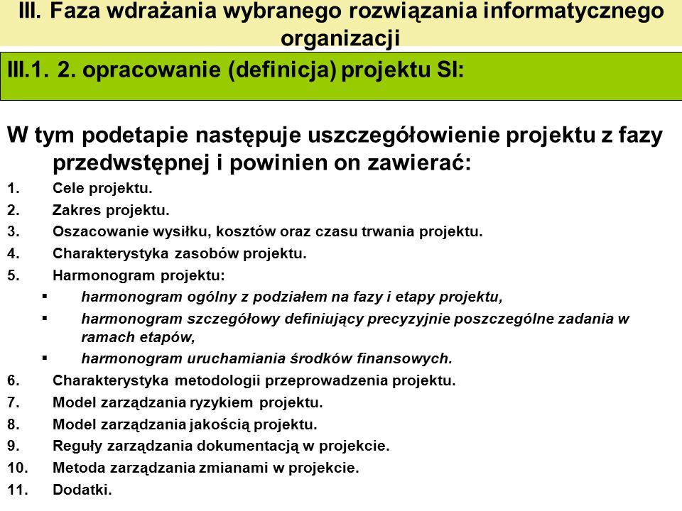 III. Faza wdrażania wybranego rozwiązania informatycznego organizacji III.1. 2. opracowanie (definicja) projektu SI: W tym podetapie następuje uszczeg