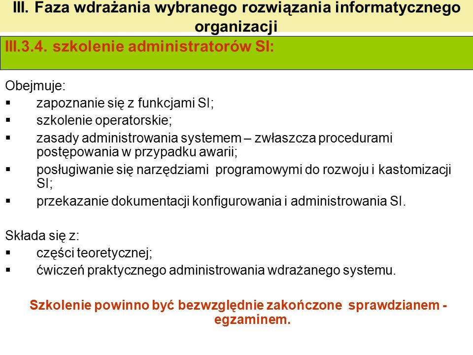 III. Faza wdrażania wybranego rozwiązania informatycznego organizacji III.3.4. szkolenie administratorów SI: Obejmuje:  zapoznanie się z funkcjami SI