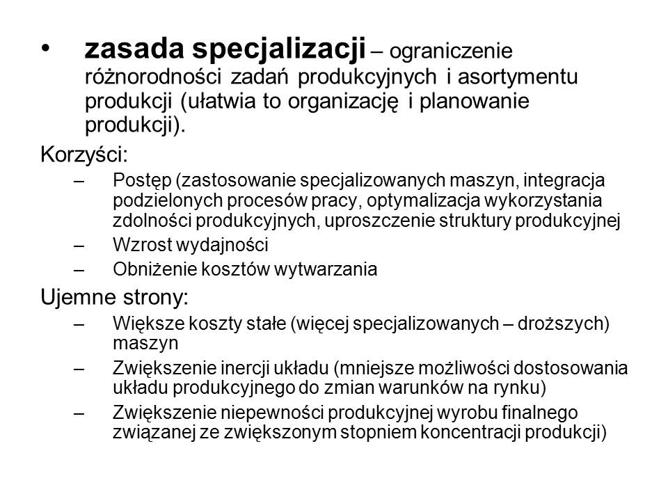 zasada specjalizacji – ograniczenie różnorodności zadań produkcyjnych i asortymentu produkcji (ułatwia to organizację i planowanie produkcji). Korzyśc