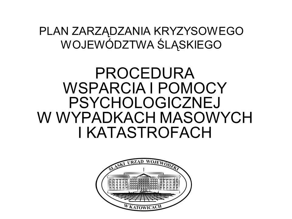 PLAN ZARZĄDZANIA KRYZYSOWEGO WOJEWÓDZTWA ŚLĄSKIEGO PROCEDURA WSPARCIA I POMOCY PSYCHOLOGICZNEJ W WYPADKACH MASOWYCH I KATASTROFACH