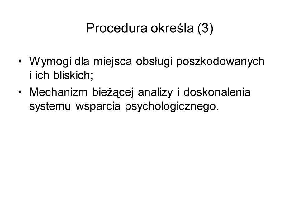 Procedura określa (3) Wymogi dla miejsca obsługi poszkodowanych i ich bliskich; Mechanizm bieżącej analizy i doskonalenia systemu wsparcia psychologicznego.