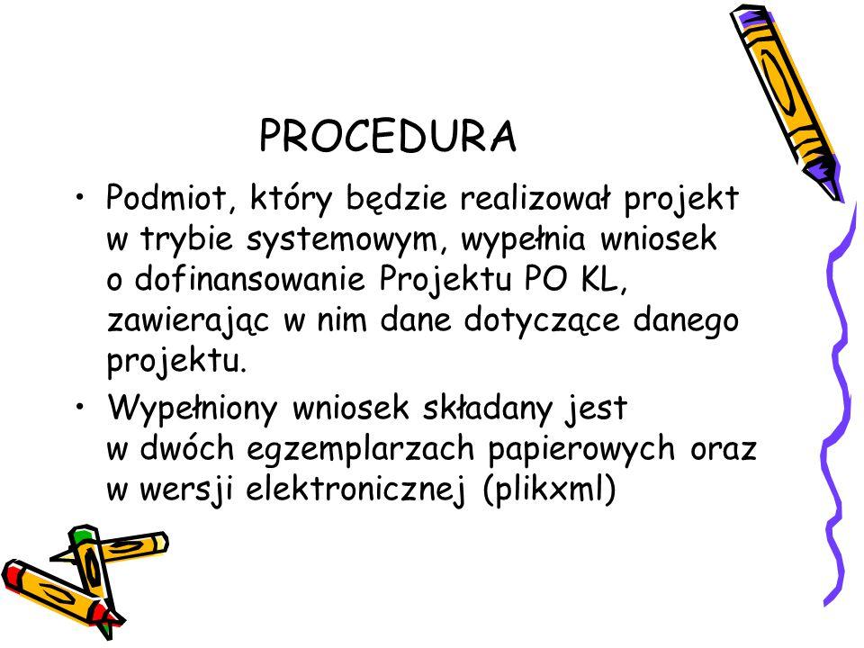 PROCEDURA Podmiot, który będzie realizował projekt w trybie systemowym, wypełnia wniosek o dofinansowanie Projektu PO KL, zawierając w nim dane dotyczące danego projektu.