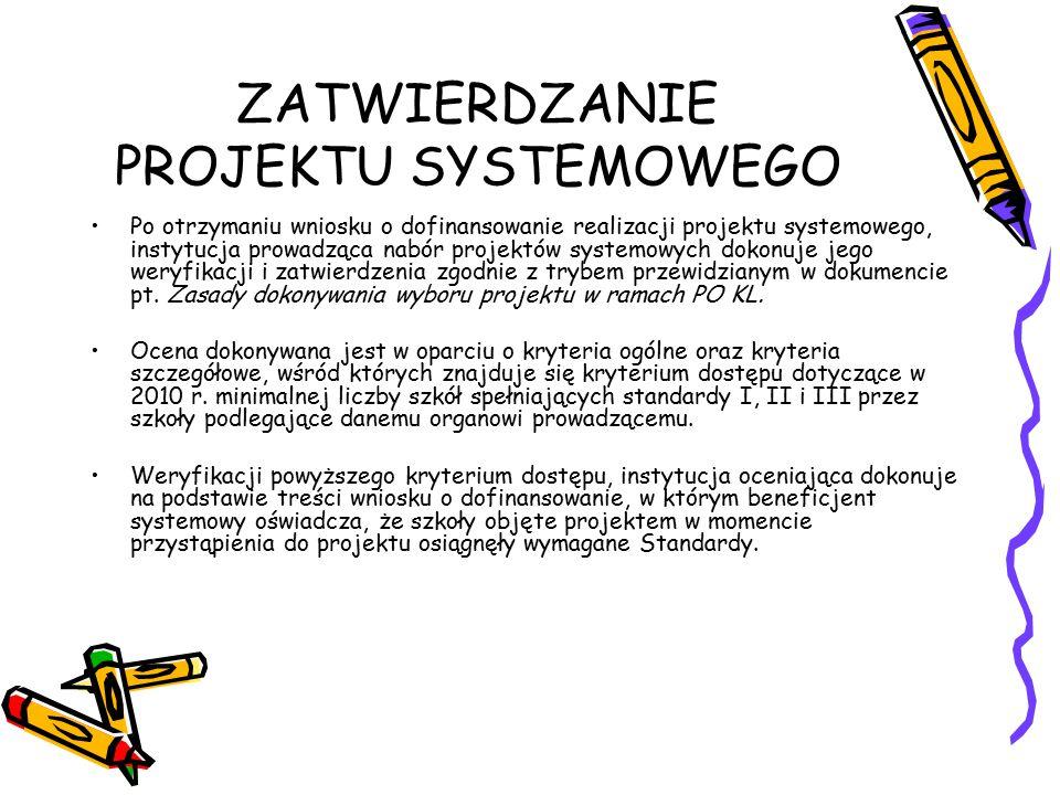 ZATWIERDZANIE PROJEKTU SYSTEMOWEGO Po otrzymaniu wniosku o dofinansowanie realizacji projektu systemowego, instytucja prowadząca nabór projektów systemowych dokonuje jego weryfikacji i zatwierdzenia zgodnie z trybem przewidzianym w dokumencie pt.