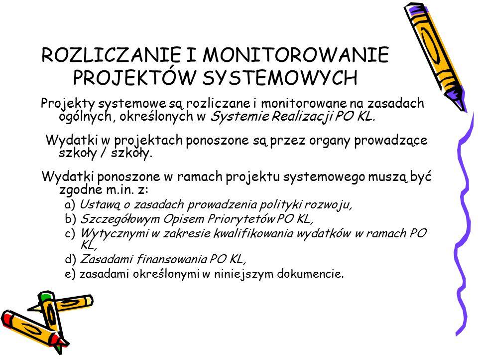 ROZLICZANIE I MONITOROWANIE PROJEKTÓW SYSTEMOWYCH Projekty systemowe są rozliczane i monitorowane na zasadach ogólnych, określonych w Systemie Realizacji PO KL.