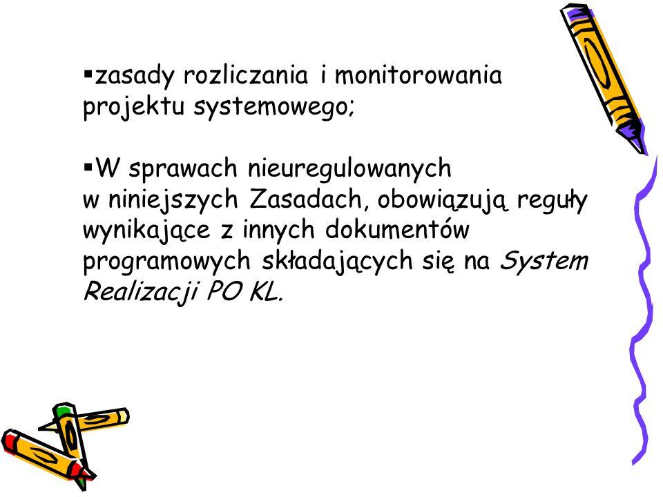 zasady rozliczania i monitorowania projektu systemowego;  W sprawach nieuregulowanych w niniejszych Zasadach, obowiązują reguły wynikające z innych dokumentów programowych składających się na System Realizacji PO KL.
