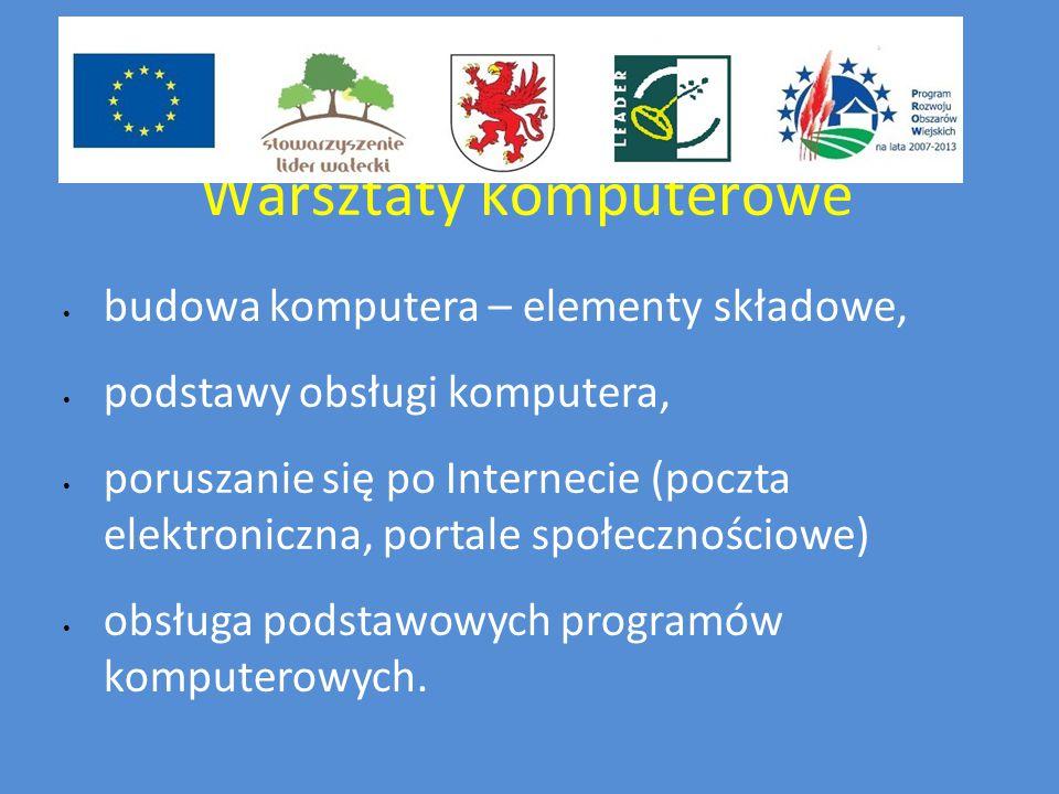 Warsztaty komputerowe budowa komputera – elementy składowe, podstawy obsługi komputera, poruszanie się po Internecie (poczta elektroniczna, portale społecznościowe) obsługa podstawowych programów komputerowych.