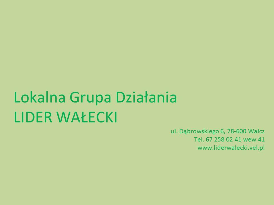 Lokalna Grupa Działania LIDER WAŁECKI ul. Dąbrowskiego 6, 78-600 Wałcz Tel.