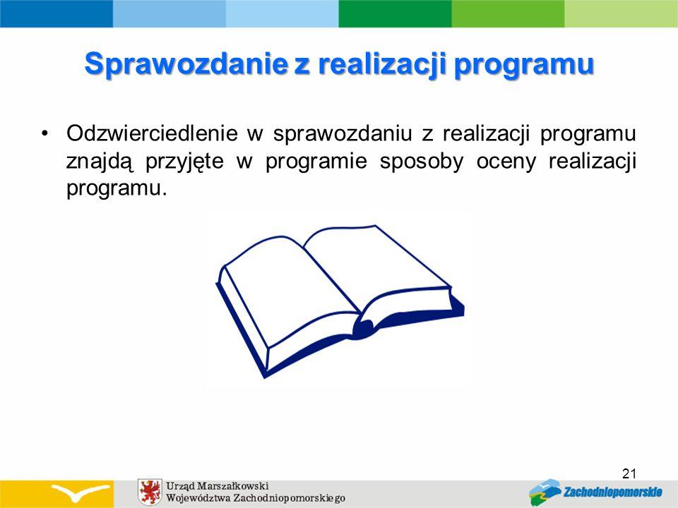Sprawozdanie z realizacji programu Odzwierciedlenie w sprawozdaniu z realizacji programu znajdą przyjęte w programie sposoby oceny realizacji programu.