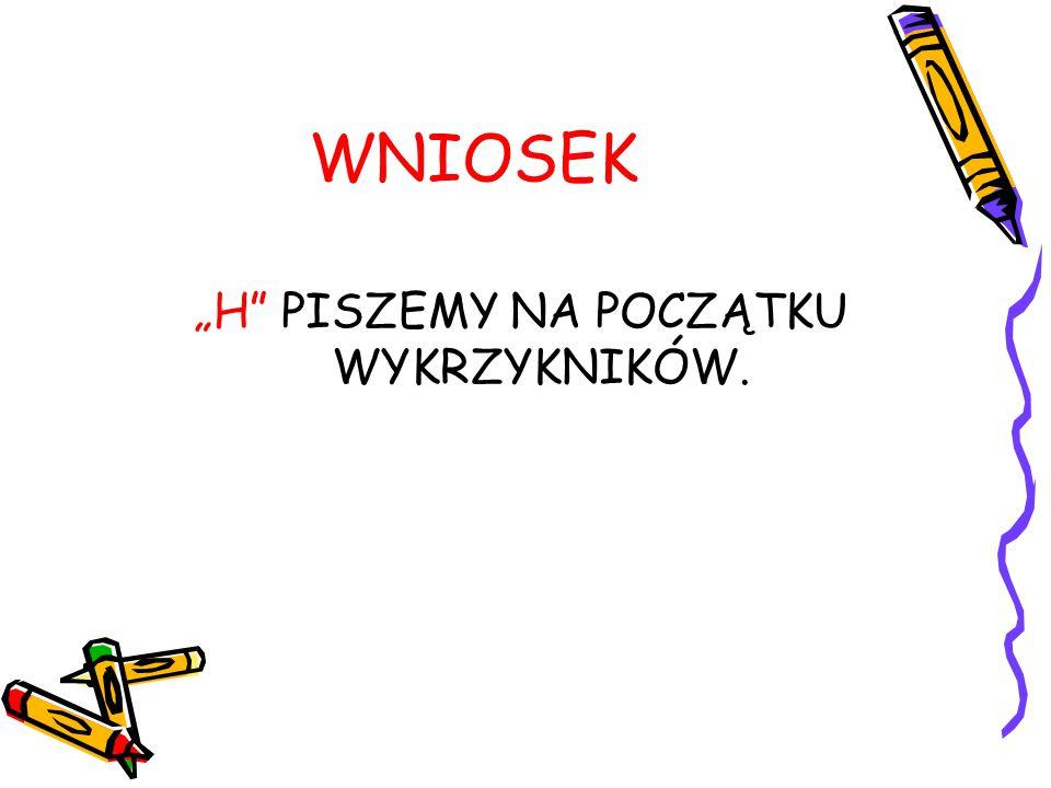 """ZASADY PISOWNI WYRAZÓW Z """"H 5."""