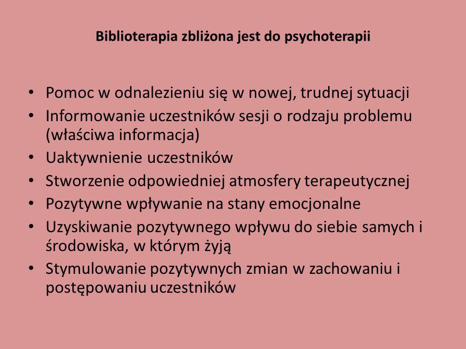 Biblioterapia zbliżona jest do psychoterapii Pomoc w odnalezieniu się w nowej, trudnej sytuacji Informowanie uczestników sesji o rodzaju problemu (wła