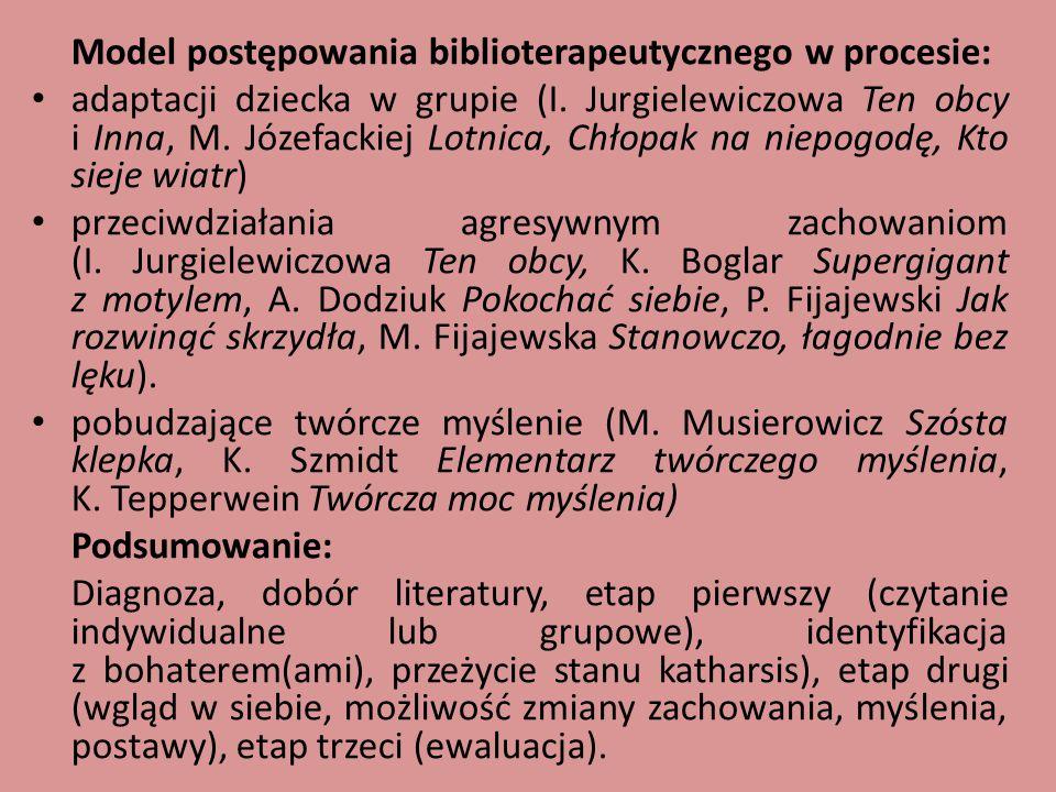 Model postępowania biblioterapeutycznego w procesie: adaptacji dziecka w grupie (I. Jurgielewiczowa Ten obcy i Inna, M. Józefackiej Lotnica, Chłopak n