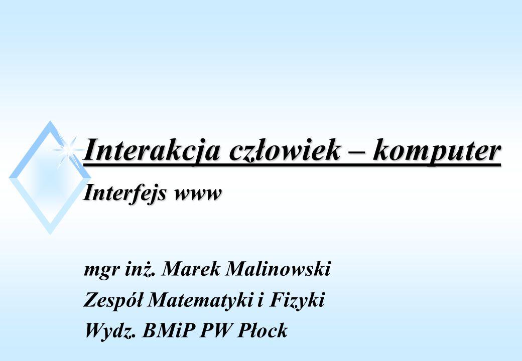 Interakcja człowiek – komputer Interfejs www mgr inż. Marek Malinowski Zespół Matematyki i Fizyki Wydz. BMiP PW Płock