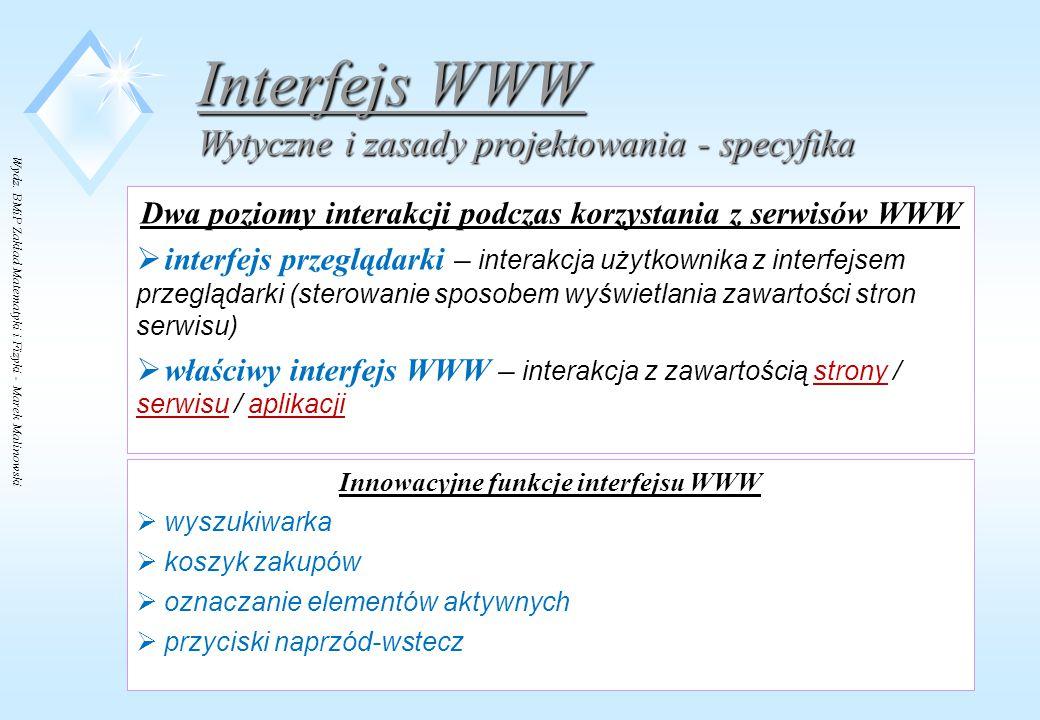 Wydz. BMiP Zakład Matematyki i Fizyki - Marek Malinowski Dwa poziomy interakcji podczas korzystania z serwisów WWW  interfejs przeglądarki – interakc
