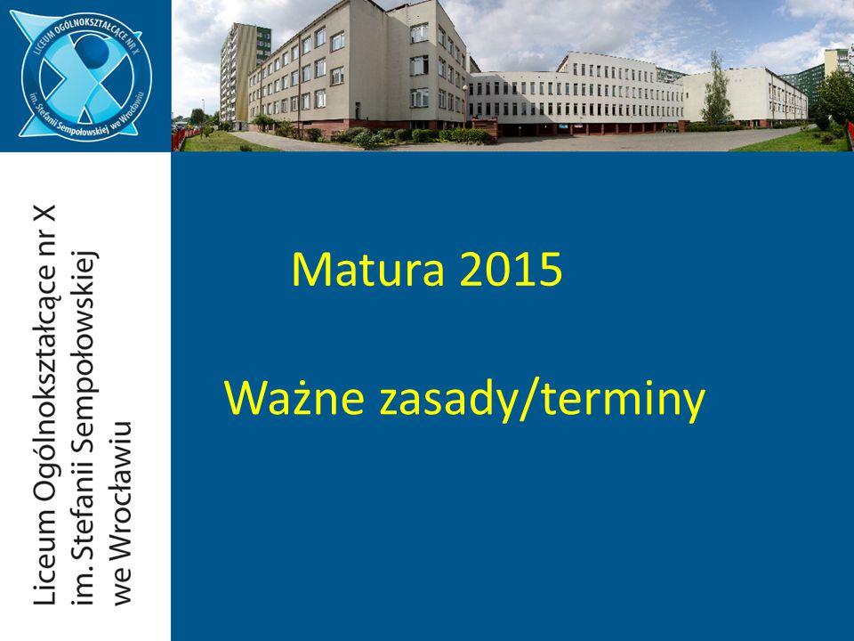 Matura 2015 Ważne zasady/terminy