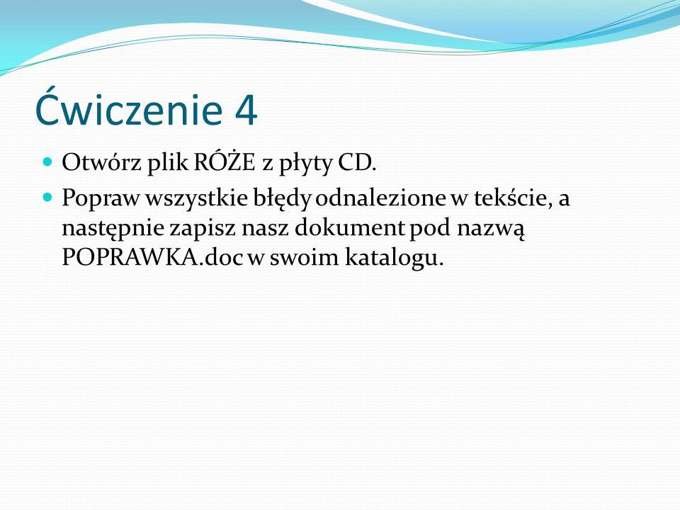 Ćwiczenie 4 Otwórz plik RÓŻE z płyty CD. Popraw wszystkie błędy odnalezione w tekście, a następnie zapisz nasz dokument pod nazwą POPRAWKA.doc w swoim