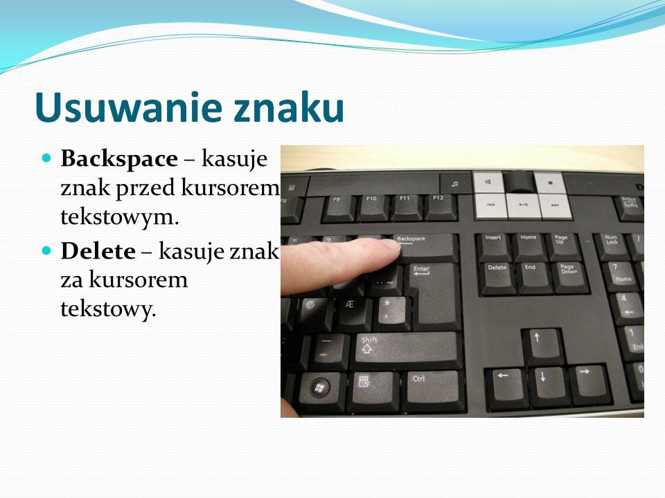 Usuwanie znaku Backspace – kasuje znak przed kursorem tekstowym. Delete – kasuje znak za kursorem tekstowy.