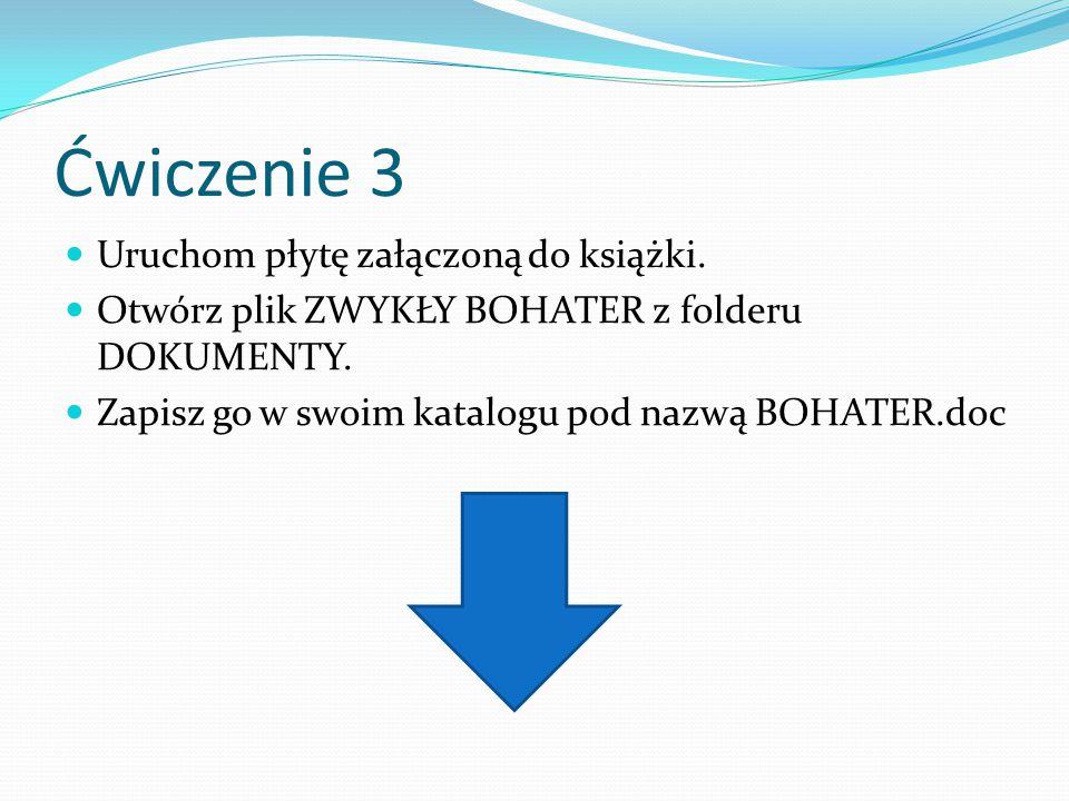 Ćwiczenie 3 Uruchom płytę załączoną do książki. Otwórz plik ZWYKŁY BOHATER z folderu DOKUMENTY. Zapisz go w swoim katalogu pod nazwą BOHATER.doc