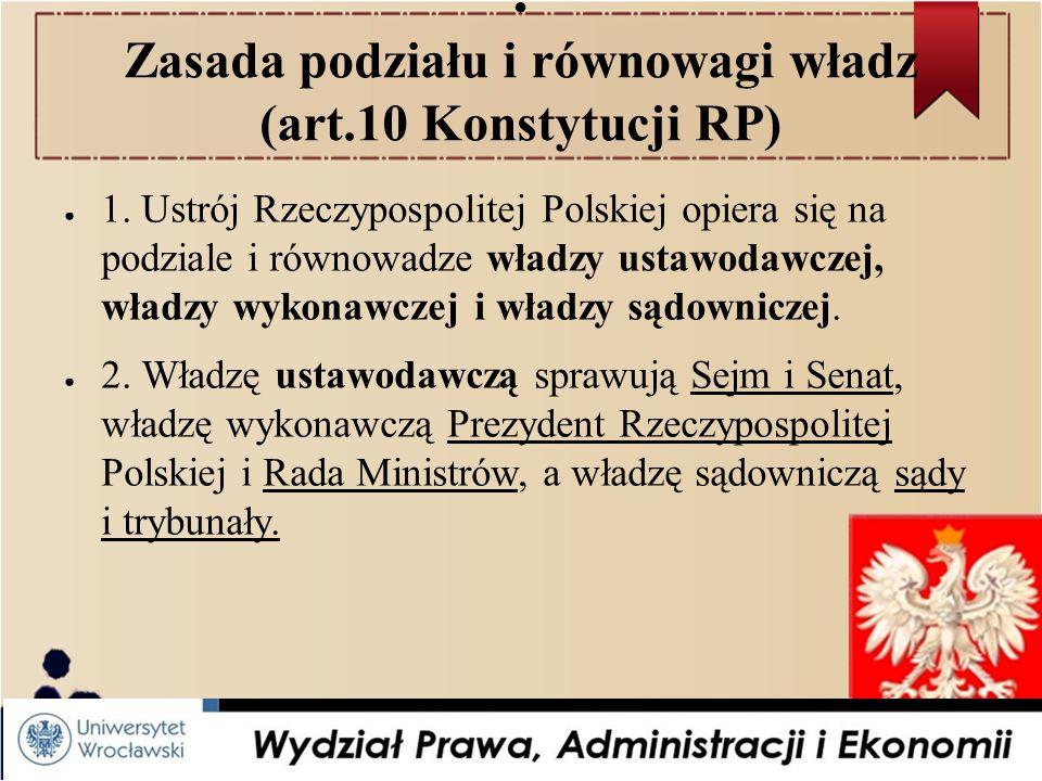 ● Zasada podziału i równowagi władz (art.10 Konstytucji RP) ● 1.