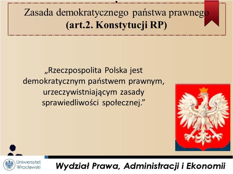 ● Zasada demokratycznego państwa prawnego (art.2.