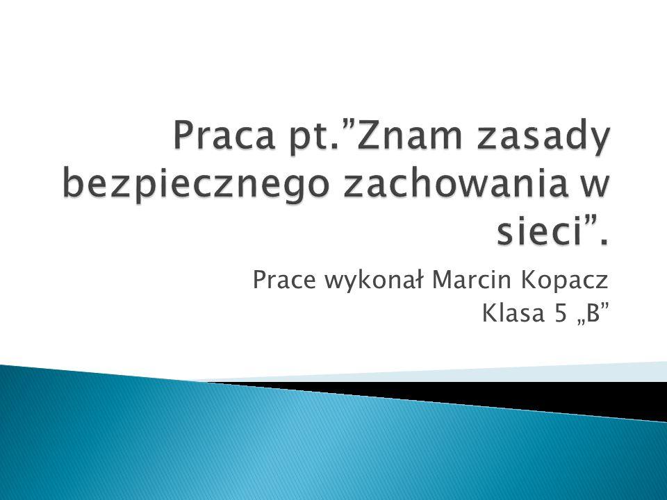 """Prace wykonał Marcin Kopacz Klasa 5 """"B"""""""