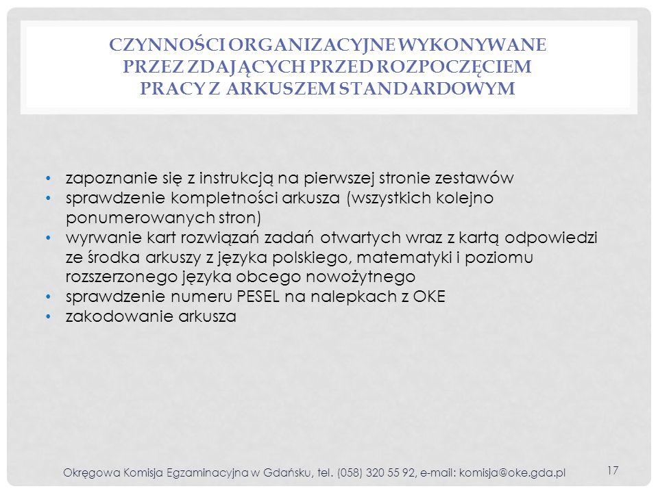 CZYNNOŚCI ORGANIZACYJNE WYKONYWANE PRZEZ ZDAJĄCYCH PRZED ROZPOCZĘCIEM PRACY Z ARKUSZEM STANDARDOWYM Okręgowa Komisja Egzaminacyjna w Gdańsku, tel. (05